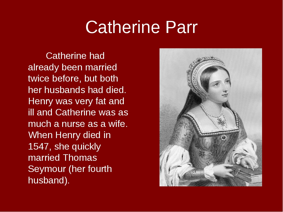 Catherine Parr Catherine had already been married twice before, but both he...