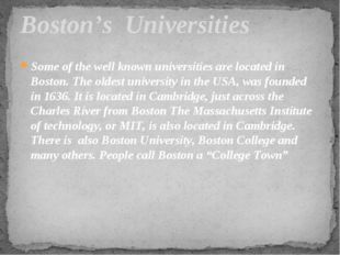 Some of the well known universities are located in Boston. The oldest univers