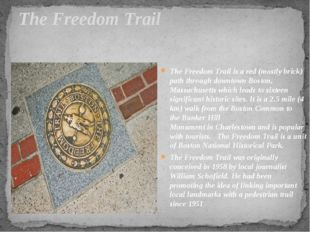 The Freedom Trail The Freedom Trail is a red (mostly brick) path through down