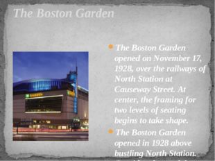The Boston Garden   The Boston Garden opened on November 17, 1928, over the r