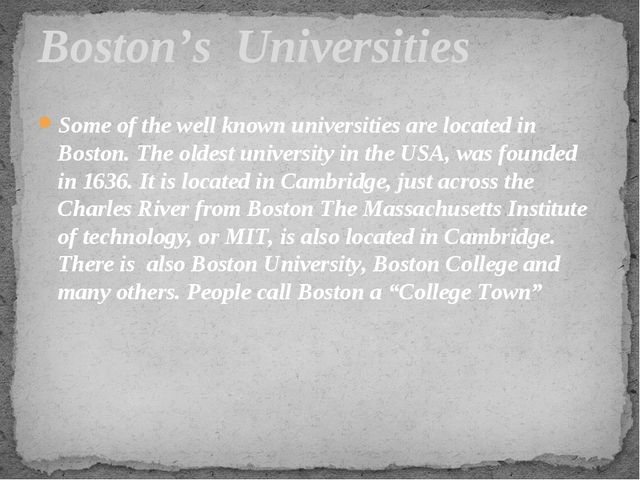 Some of the well known universities are located in Boston. The oldest univers...