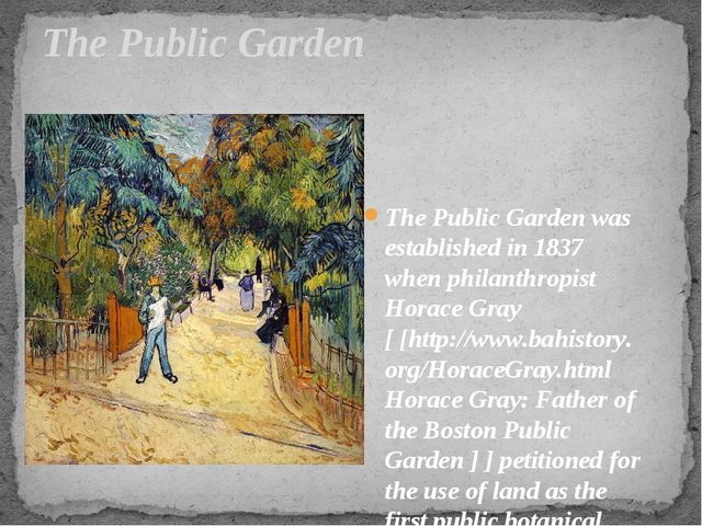 The Public Garden The Public Garden was established in 1837 when philanthropi...