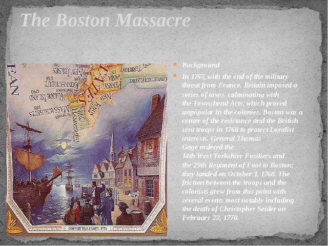 The Boston Massacre Background In 1767, with the end of the military threat f...