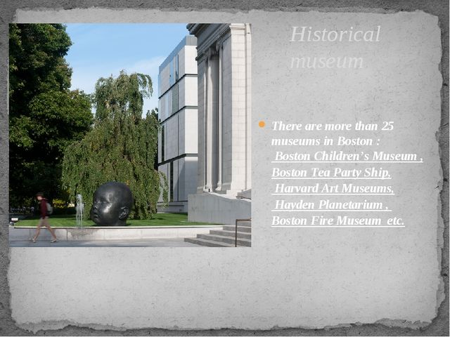 Historical museum There are more than 25 museums in Boston : Boston Children'...