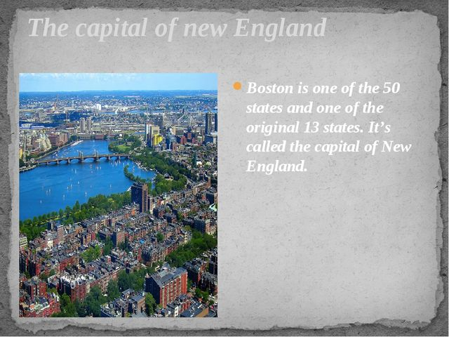 The capital of new England Boston is one of the 50 states and one of the orig...