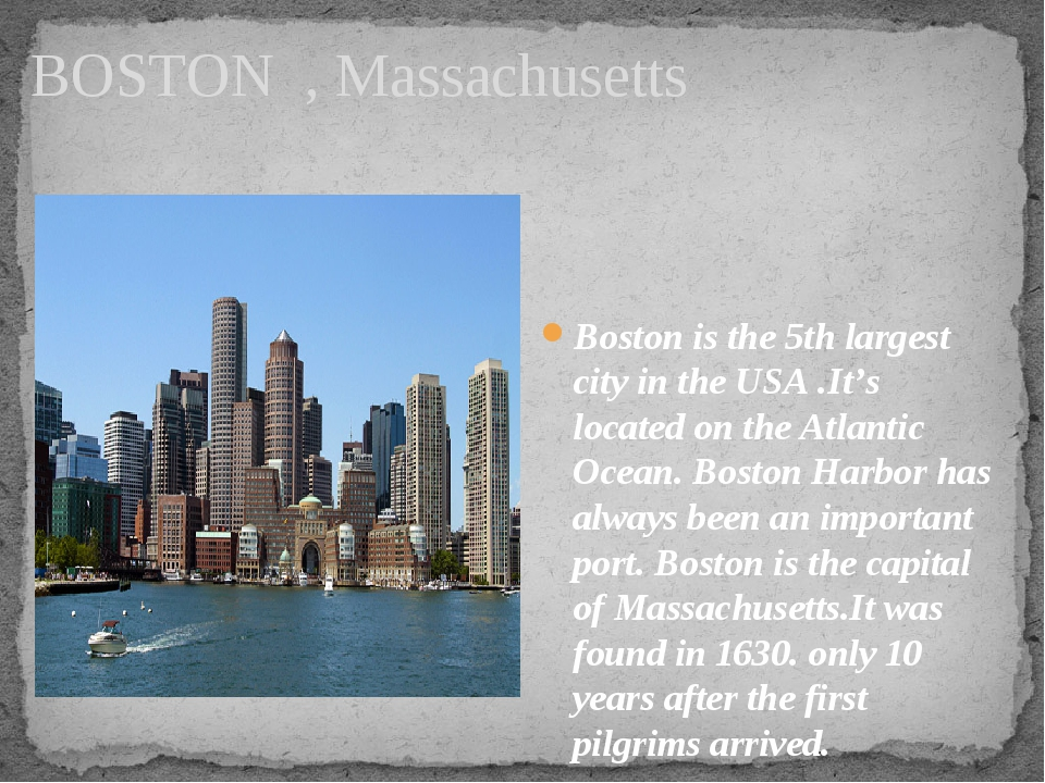 BOSTON , Massachusetts Boston is the 5th largest city in the USA .It's locate...