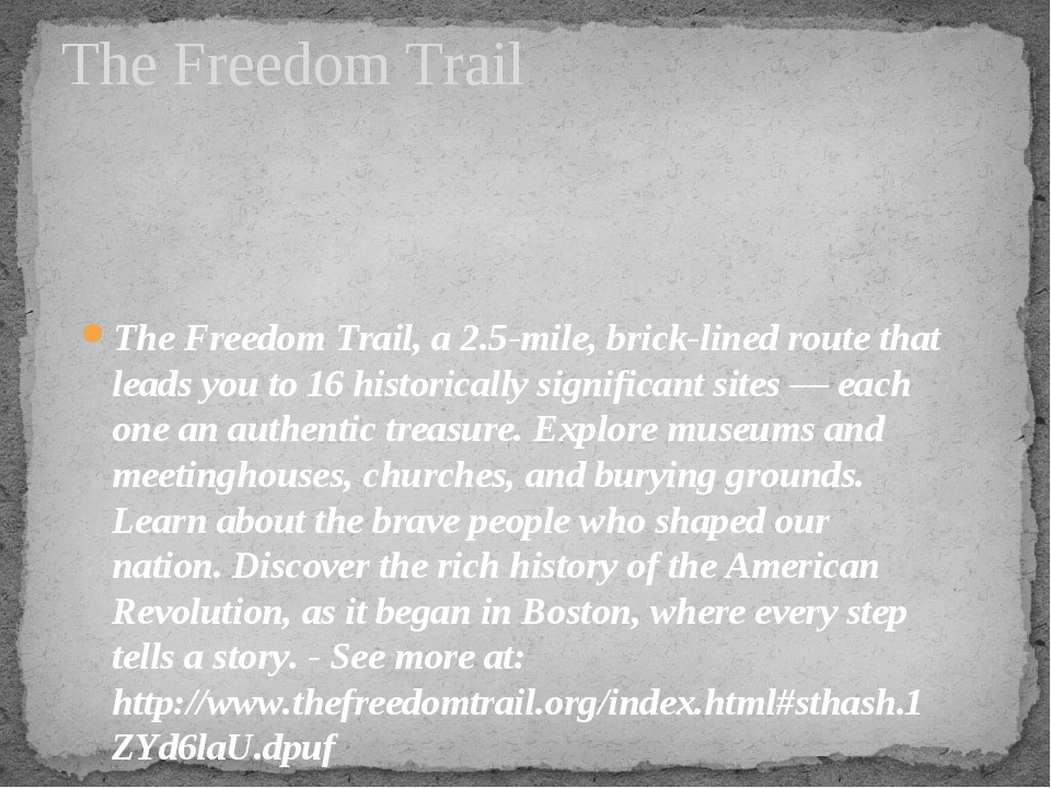 The Freedom Trail, a 2.5-mile, brick-lined route that leads you to 16 histori...