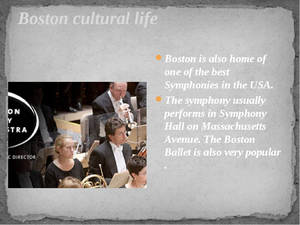 Boston cultural life Boston is also home of one of the best Symphonies in the...