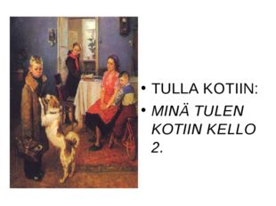 TULLA KOTIIN: MINÄ TULEN KOTIIN KELLO 2.