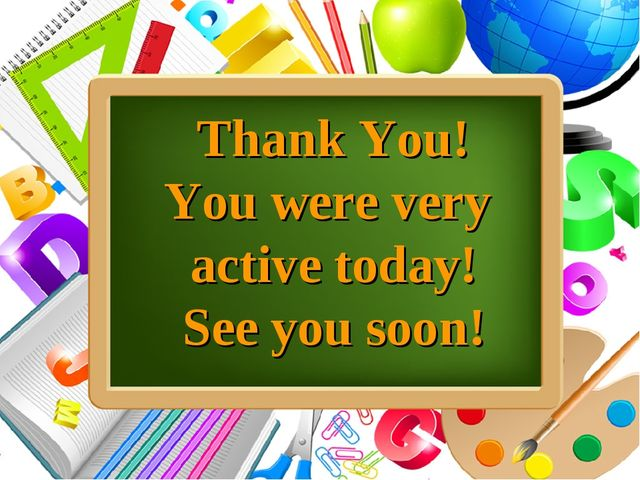 Thank You! You were very active today! See you soon! ProPowerPoint.Ru