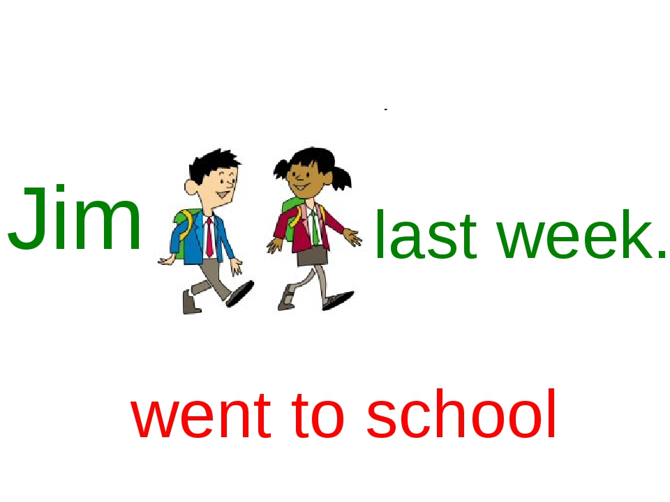 Jim last week. went to school