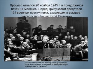 Процесс начался 20ноября 1945г. ипродолжался почти 11месяцев. Перед Трибу