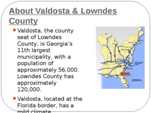 About Valdosta & Lowndes County Valdosta, the county seat of Lowndes County,