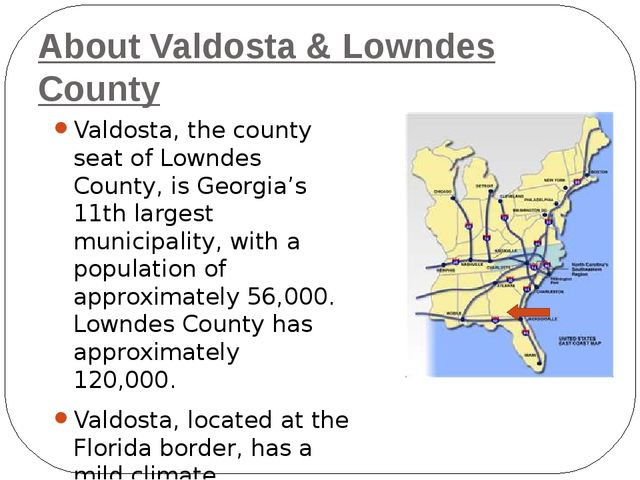 About Valdosta & Lowndes County Valdosta, the county seat of Lowndes County,...