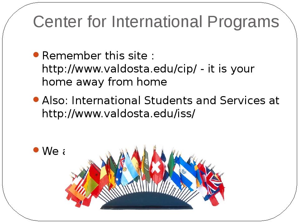 Center for International Programs Remember this site : http://www.valdosta.ed...