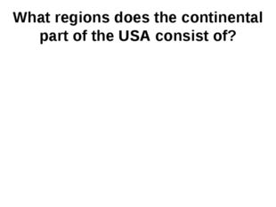 What regions does the continental part of the USA consist of?