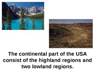 The continental part of the USA consist of the highland regions and two lowla