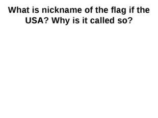 What is nickname of the flag if the USA? Why is it called so?