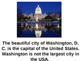 The beautiful city of Washington, D. C. is the capital of the United States.