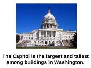 The Capitol is the largest and tallest among buildings in Washington.