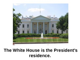 The White House is the President's residence.