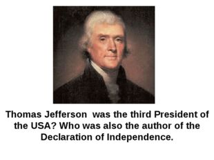 Thomas Jefferson was the third President of the USA? Who was also the author