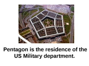 Pentagon is the residence of the US Military department.