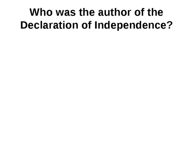 Who was the author of the Declaration of Independence?