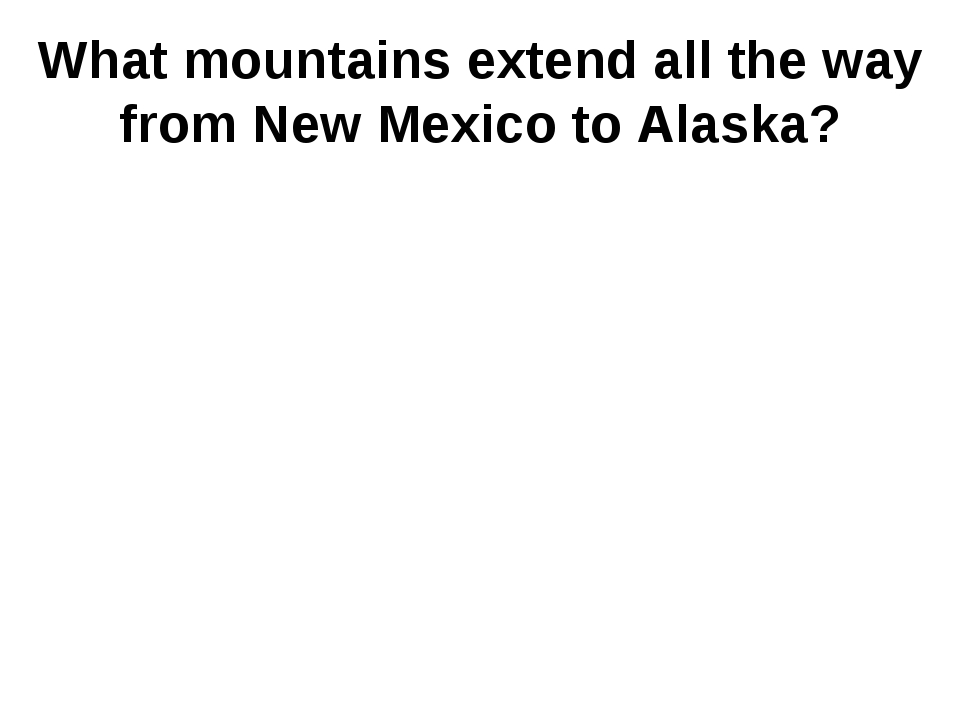 What mountains extend all the way from New Mexico to Alaska?