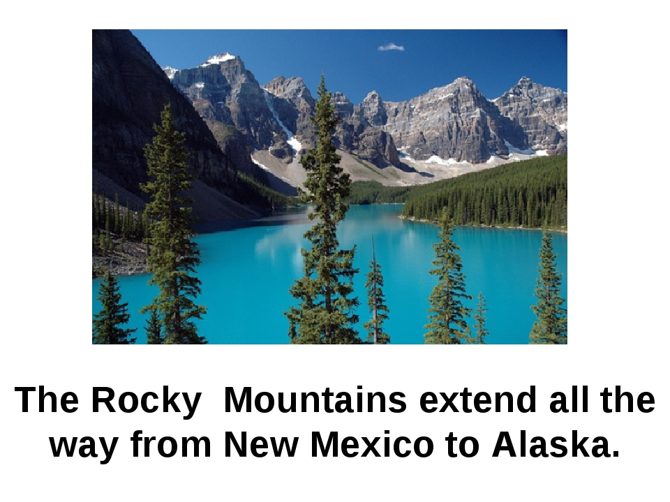 The Rocky Mountains extend all the way from New Mexico to Alaska.