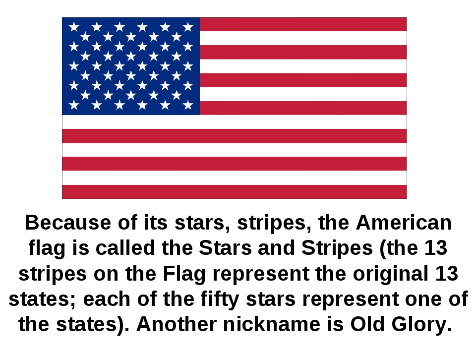 Because of its stars, stripes, the American flag is called the Stars and Stri...