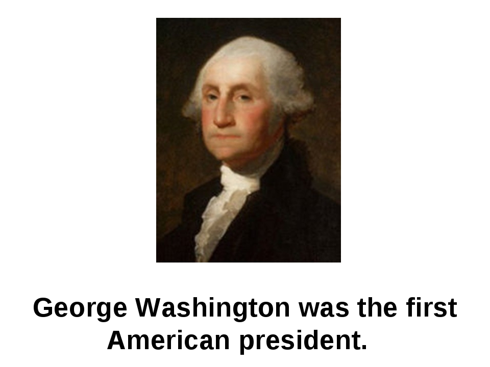 George Washington was the first American president.