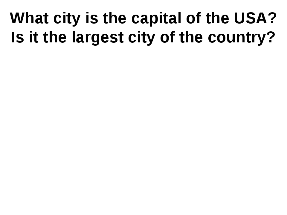 What city is the capital of the USA? Is it the largest city of the country?