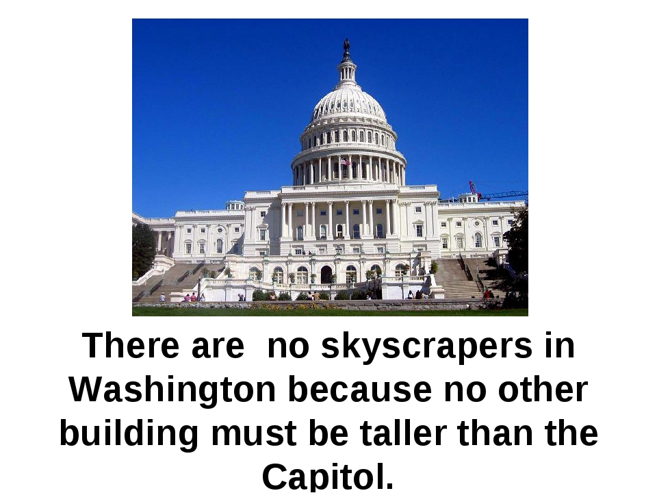 There are no skyscrapers in Washington because no other building must be tall...