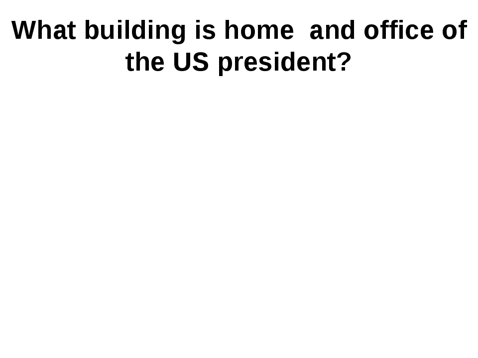 What building is home and office of the US president?
