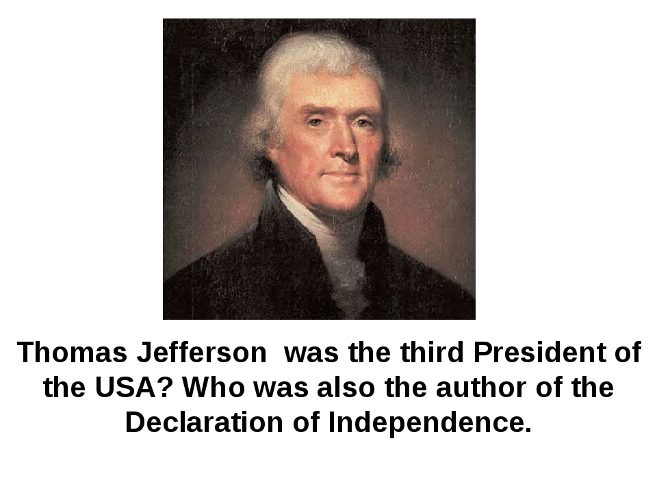 Thomas Jefferson was the third President of the USA? Who was also the author...