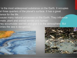Water is the most widespread substance on the Earth. It occupies al-most thr