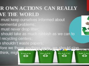 OUR OWN ACTIONS CAN REALLY SAVE THE WORLD - we must keep ourselves informed a