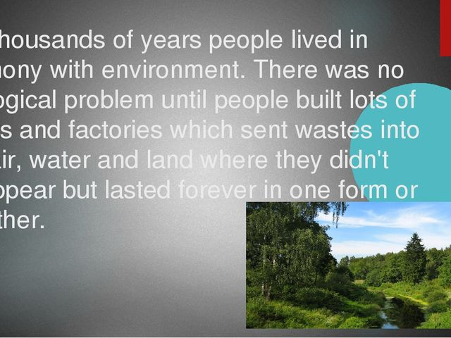 For thousands of years people lived in harmony with environment. There was no...