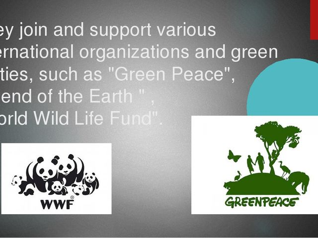 They join and support various international organizations and green parties,...