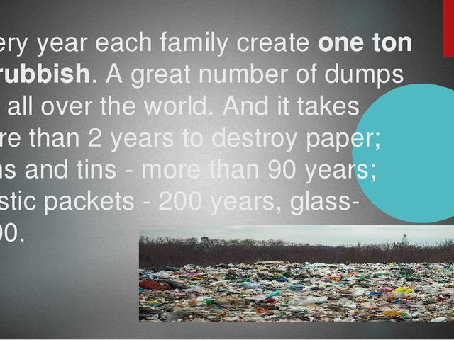 Every year each family create one ton of rubbish. A great number of dumps are...
