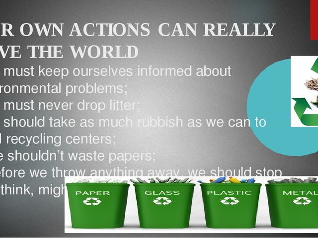 OUR OWN ACTIONS CAN REALLY SAVE THE WORLD - we must keep ourselves informed a...
