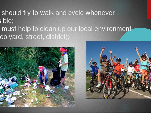 - we should try to walk and cycle whenever possible; - we must help to clean...