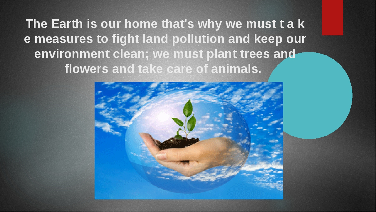 The Earth is our home that's why we must t a k e measures to fight land pollu...