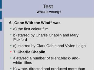 "Test What is wrong? 6.""Gone With the Wind"" was a) the first colour film b) st"