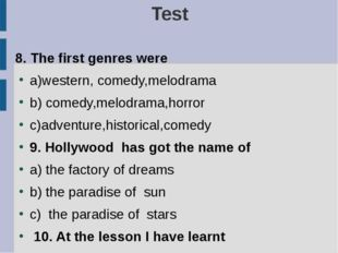 Test 8. The first genres were a)western, comedy,melodrama b) comedy,melodrama