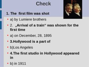"Check 1. The first film was shot a) by Lumiere brothers 2. ""Arrival of a trai"