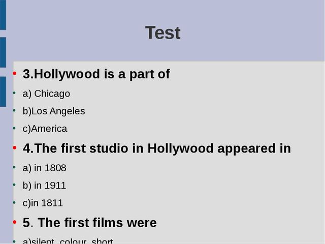 Test 3.Hollywood is a part of a) Chicago b)Los Angeles c)America 4.The first...