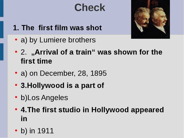 "Check 1. The first film was shot a) by Lumiere brothers 2. ""Arrival of a trai..."