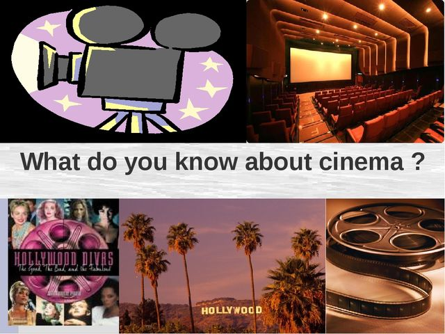 What do you know about cinema ?